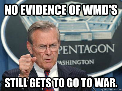 No Evidence of WMD's Still gets to go to war.  - No Evidence of WMD's Still gets to go to war.   Misc