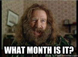 what month is it? -  what month is it?  What year is it