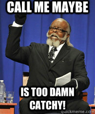 Call me maybe  IS TOO DAMN catchy!