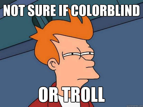 Not sure if colorblind or troll - Not sure if colorblind or troll  Futurama Fry