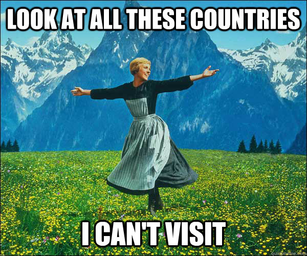 Look at all these countries I can't visit - Look at all these countries I can't visit  Sound of Music