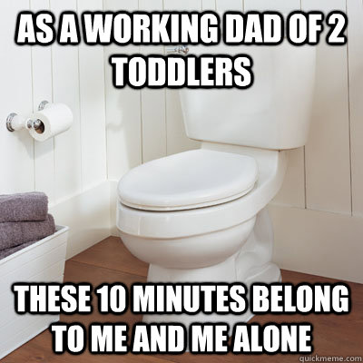 As a working dad of 2 toddlers These 10 minutes belong to me and me alone
