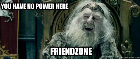 FriendZone You have no power here