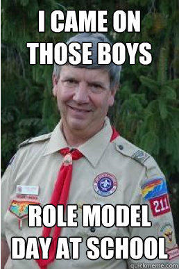 I came on those boys role model day at school - I came on those boys role model day at school  Harmless Scout Leader