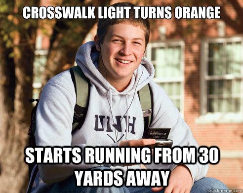crosswalk light turns orange starts running from 30 yards away - crosswalk light turns orange starts running from 30 yards away  College Freshman
