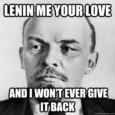 Lenin me your love  and I won't ever give it back