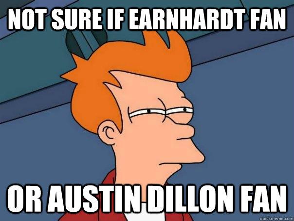 Not sure if Earnhardt Fan Or Austin Dillon Fan - Not sure if Earnhardt Fan Or Austin Dillon Fan  Futurama Fry