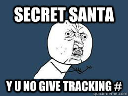 Secret Santa y u no give tracking # - Secret Santa y u no give tracking #  Misc