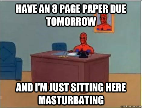Have an 8 page paper due tomorrow and i'm just sitting here masturbating - Have an 8 page paper due tomorrow and i'm just sitting here masturbating  Spiderman Desk