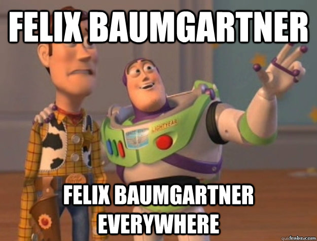 Felix baumgartner Felix baumgartner everywhere - Felix baumgartner Felix baumgartner everywhere  Misc