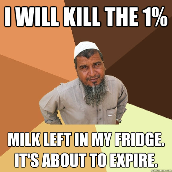 I will kill the 1% Milk left in my fridge. it's about to expire. - I will kill the 1% Milk left in my fridge. it's about to expire.  Ordinary Muslim Man
