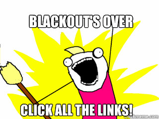 blackout's over click all the links! - blackout's over click all the links!  All The Things