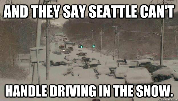 And they say Seattle can't handle driving in the snow. - And they say Seattle can't handle driving in the snow.  Misc