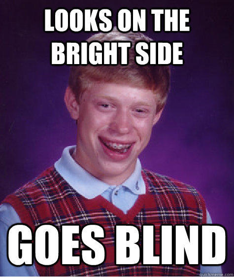 looks on the bright side goes blind  Bad Luck Brian