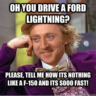 ford lightning? please, tell me how its nothing like a F-150 and its ...