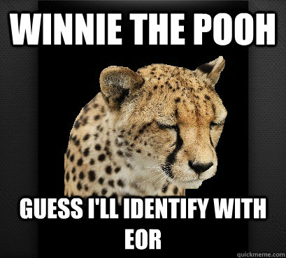winnie the pooh guess i'll identify with eor
