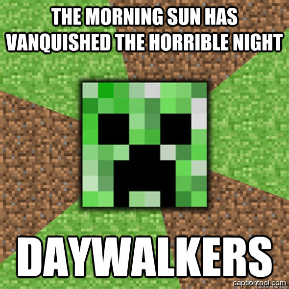 the morning sun has vanquished the horrible night daywalkers  Minecraft Creeper