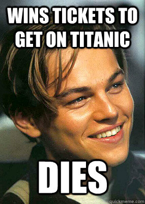 Wins tickets to get on titanic dies  Bad Luck Leonardo Dicaprio