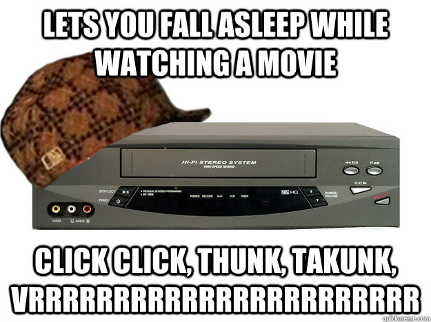 Lets you fall asleep while watching a movie Click click, thunk, takunk, vrrrrrrrrrrrrrrrrrrrrrrr