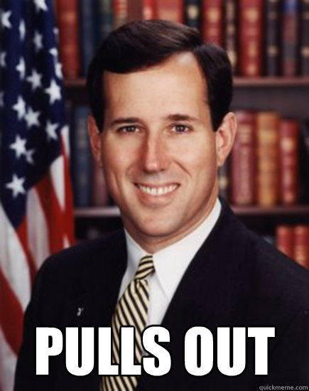 Pulls out -  Pulls out  Santorum