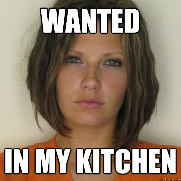 WANTED in my kitchen - WANTED in my kitchen  Attractive Convict