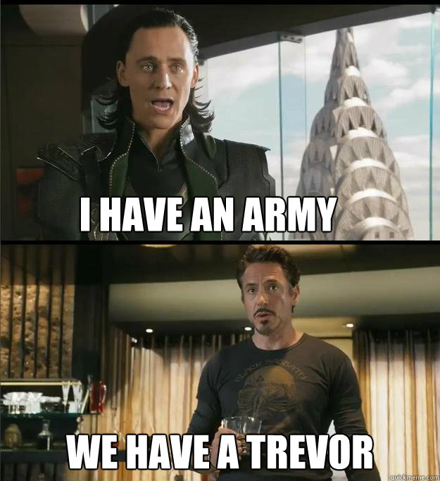 I have an army We have a Trevor - I have an army We have a Trevor  The Avengers