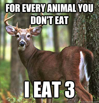 For every animal you don't eat i eat 3