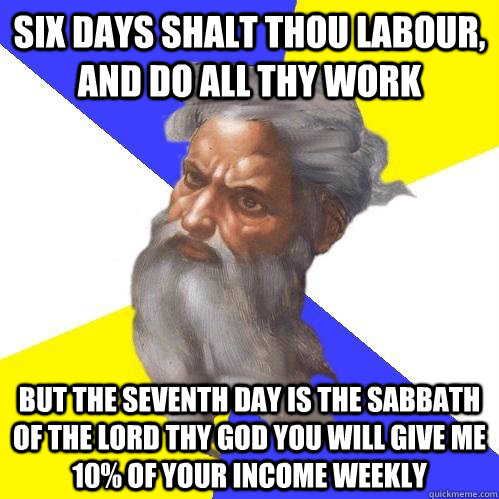 Six Days Shalt Thou Labour And Do All Thy Work But The Seventh Day Is The Sabbath Of The Lord Thy You Will Give Me 10 Of Your Income Weekly