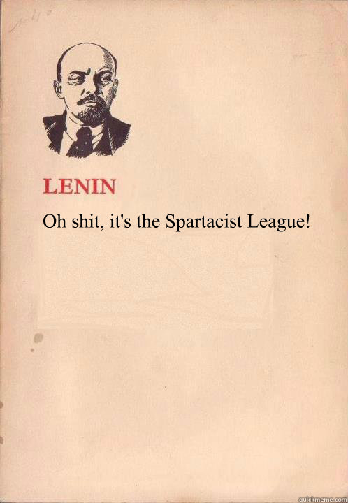 Oh shit, it's the Spartacist League!