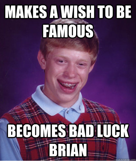 makes a wish to be famous becomes bad luck brian - makes a wish to be famous becomes bad luck brian  Bad Luck Brian