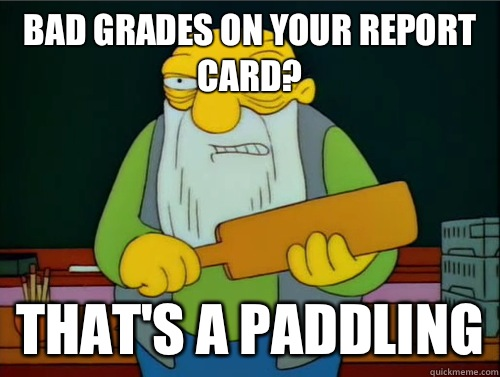 Bad grades on your report card? That's a paddling