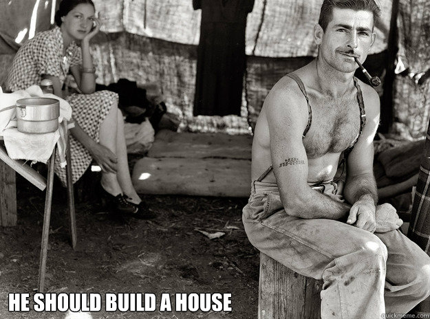He should build a house - He should build a house  1930s wife