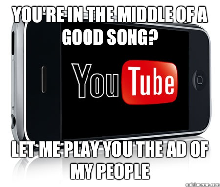 You're in the middle of a good song? Let me play you the ad of my people