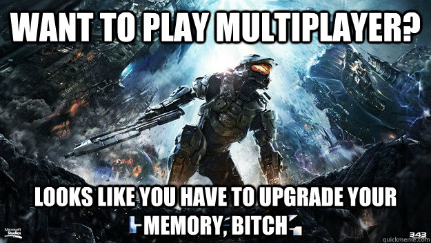 want to play multiplayer? Looks like you have to upgrade your memory, bitch - want to play multiplayer? Looks like you have to upgrade your memory, bitch  Misc
