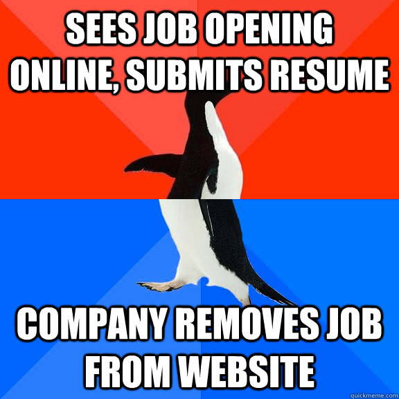sees job opening online, submits resume company removes job from website - sees job opening online, submits resume company removes job from website  Socially Awesome Awkward Penguin