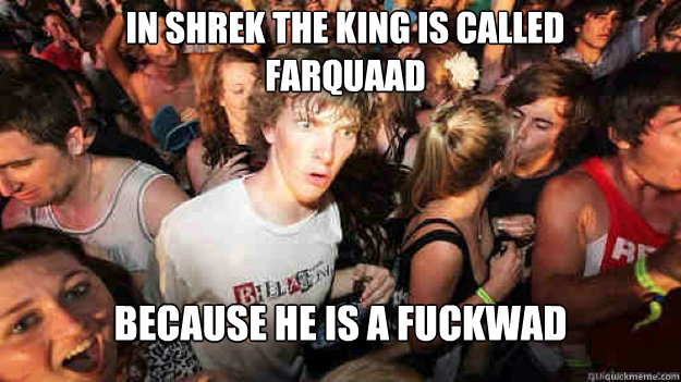 in shrek the king is called farquaad because he is a fuckwad - in shrek the king is called farquaad because he is a fuckwad  Misc