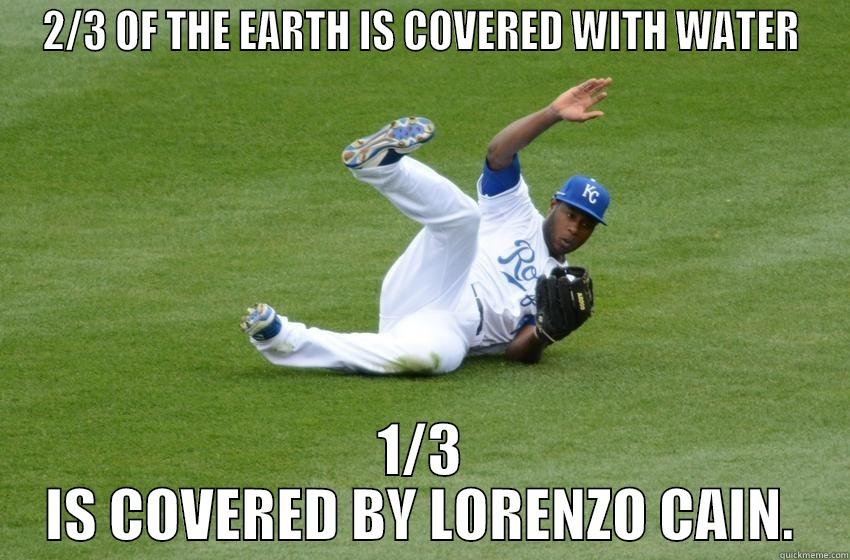 LORENZO CAIN - 2/3 OF THE EARTH IS COVERED WITH WATER 1/3 IS COVERED BY LORENZO CAIN. Misc