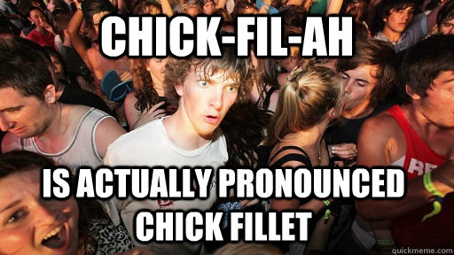 Chick-fil-ah is actually pronounced chick fillet - Chick-fil-ah is actually pronounced chick fillet  Sudden Clarity Clarence