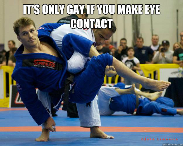 It's only gay if you make eye contact  - It's only gay if you make eye contact   Ridiculously Photogenic Jiu Jitsu Guy