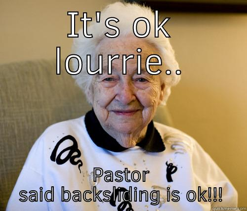 IT'S OK LOURRIE.. PASTOR SAID BACKSLIDING IS OK!!! Scumbag Grandma