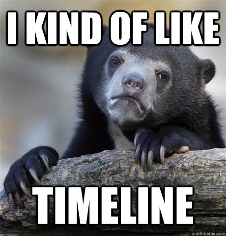 I kind of like Timeline - I kind of like Timeline  Confession Bear