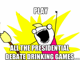 play all the presidential debate drinking games - play all the presidential debate drinking games  All The Things