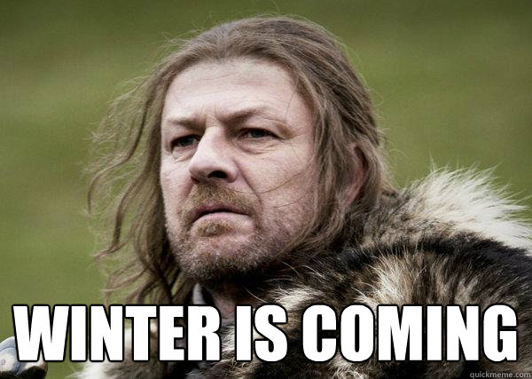 Winter is coming  Winters Coming