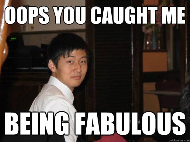 e70a52b249093c4de817323fd53222c8f361cca11db910c3e04880ffd1d7a74b oops you caught me being fabulous fabulous jongy quickmeme,Caught Me Meme