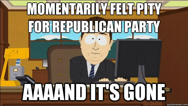 momentarily felt pity  for republican party