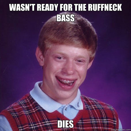 wasn't ready for the ruffneck bass dies - wasn't ready for the ruffneck bass dies  BadLuck Brian