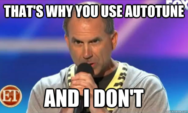 That's why you use autotune  and I don't - That's why you use autotune  and I don't  Misc