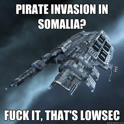 Pirate Invasion in Somalia? Fuck it, that's lowsec  Eve Is Real Drake