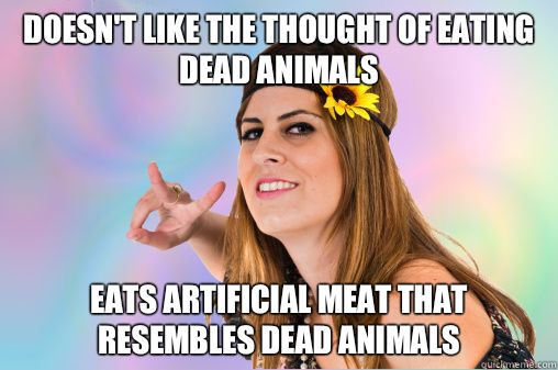 Doesn't like the thought of eating dead animals Eats artificial meat that resembles dead animals  Annoying Vegan