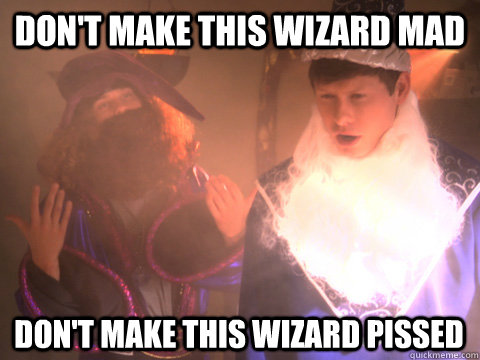 don't make this wizard mad don't make this wizard pissed